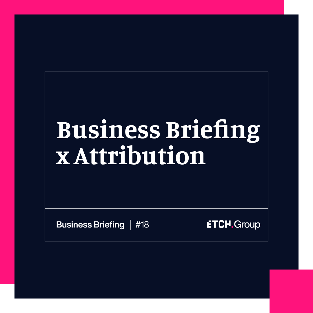 Business Briefing X Attribution: How can we still measure effectively?