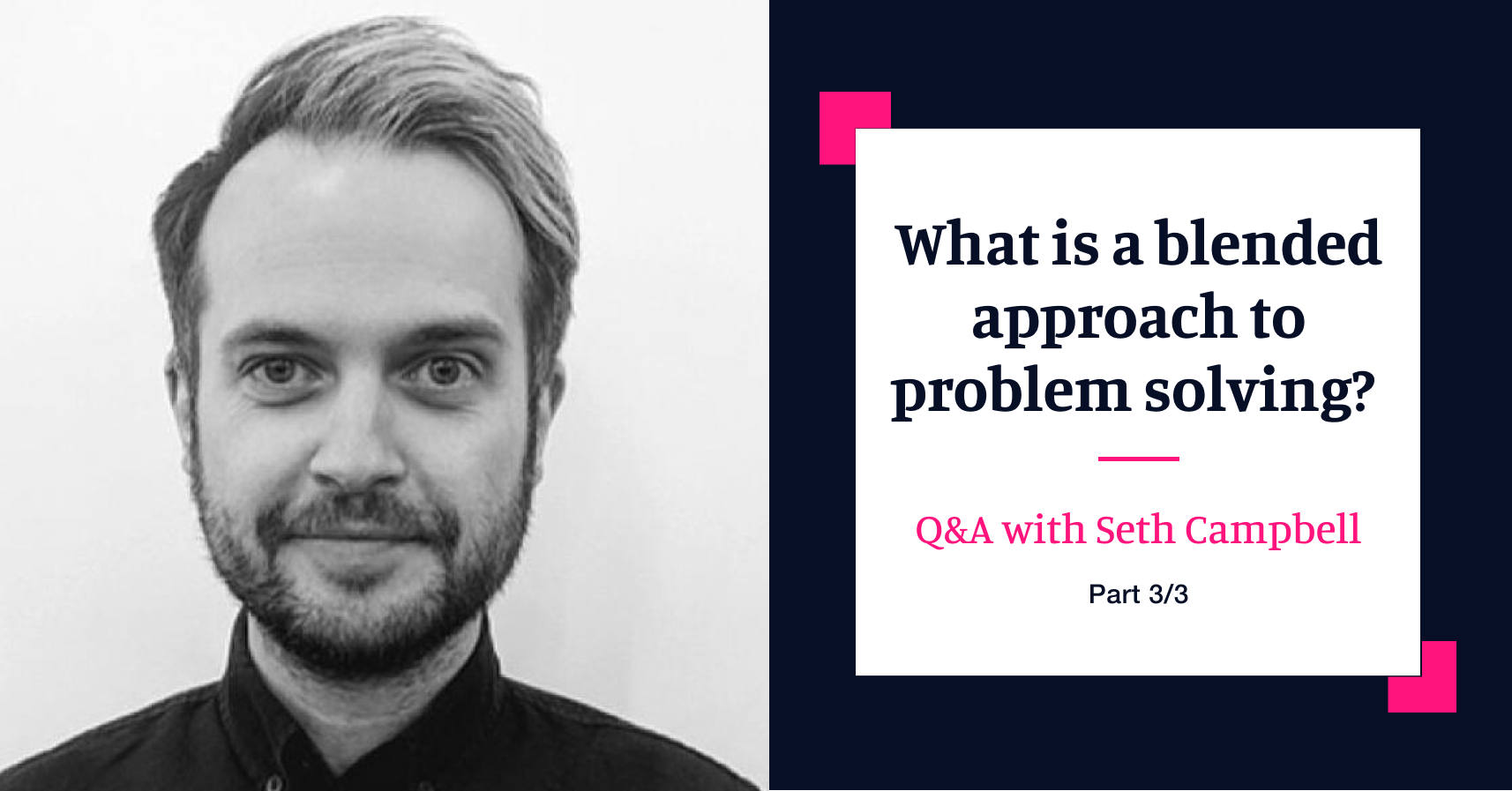 Ask the Experts: Q&A with Head of Innovation Seth Campbell - Part three