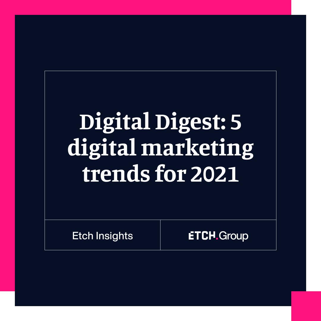 Digital digest: 5 digital marketing trends for 2021
