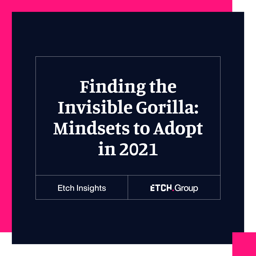 Finding the Invisible Gorilla: Mindsets to Adopt in 2021